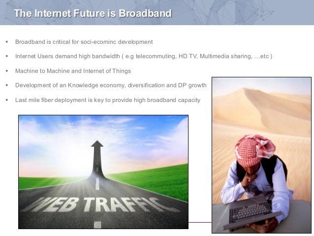 1 The Internet Future is Broadband § Broadband is critical for soci-ecominc development § Internet Users demand high b...