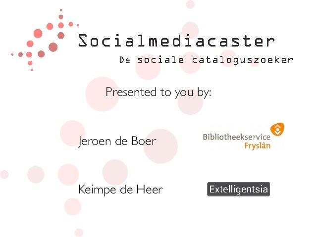 Presented to you by:Jeroen de BoerKeimpe de Heer