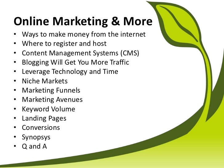 Online Marketing & More<br />Ways to make money from the internet<br />Where to register and host<br />Content Management ...