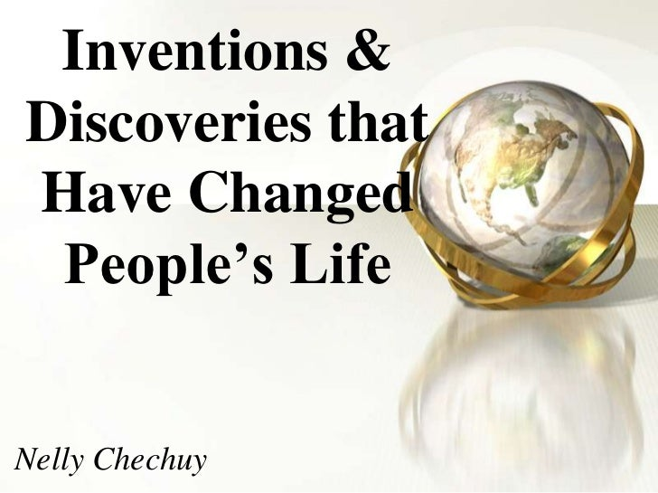 Inventions & Discoveries that Have Changed People's Life<br />Nelly Chechuy<br />
