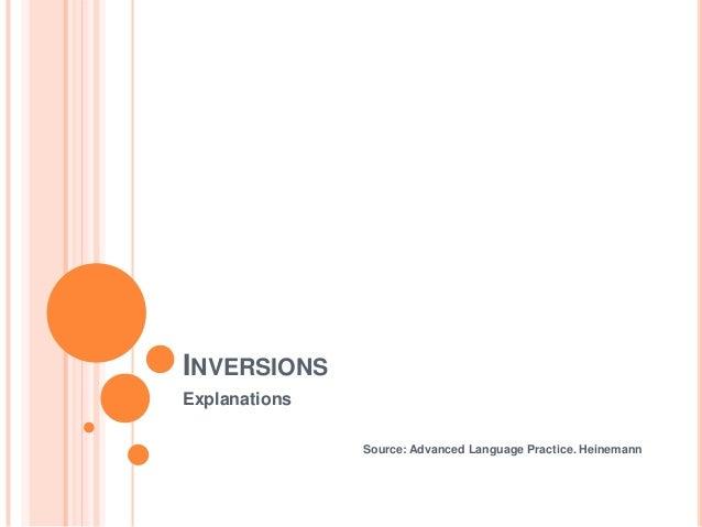 INVERSIONSExplanations               Source: Advanced Language Practice. Heinemann
