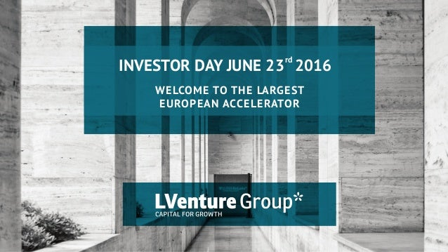 INVESTOR DAY JUNE 23 2016 WELCOME TO THE LARGEST EUROPEAN ACCELERATOR rd