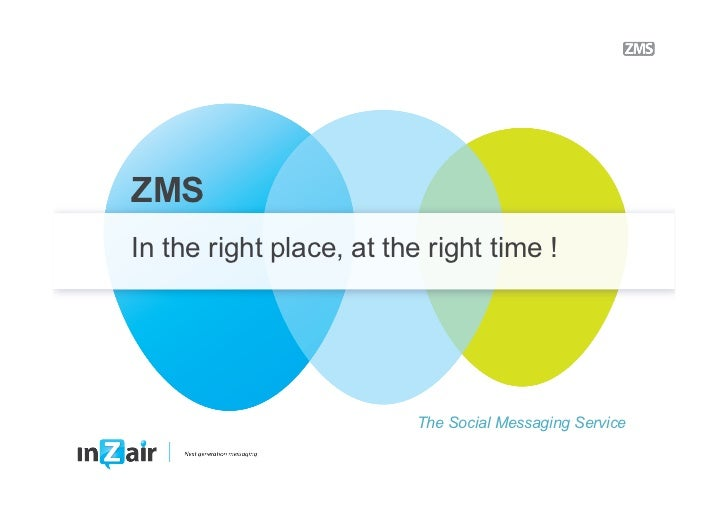 ZMSIn the right place, at the right time !                          The Social Messaging Service