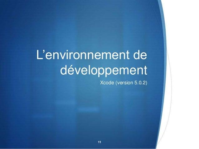 L'environnement de développement Xcode (version 5.0.2)  11