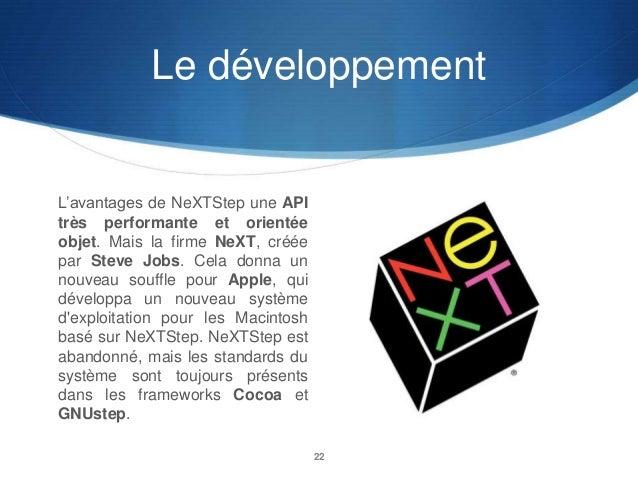 Le développement  L'avantages de NeXTStep une API très performante et orientée objet. Mais la firme NeXT, créée par Steve ...