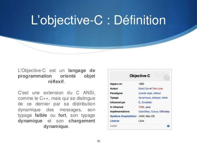 L'objective-C : Définition  L'Objective-C est un langage de programmation orienté objet réflexif. C'est une extension du C...
