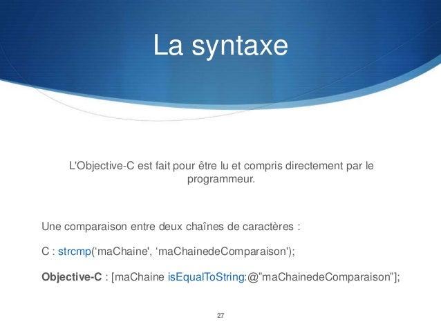 La syntaxe  L'Objective-C est fait pour être lu et compris directement par le programmeur.  Une comparaison entre deux cha...