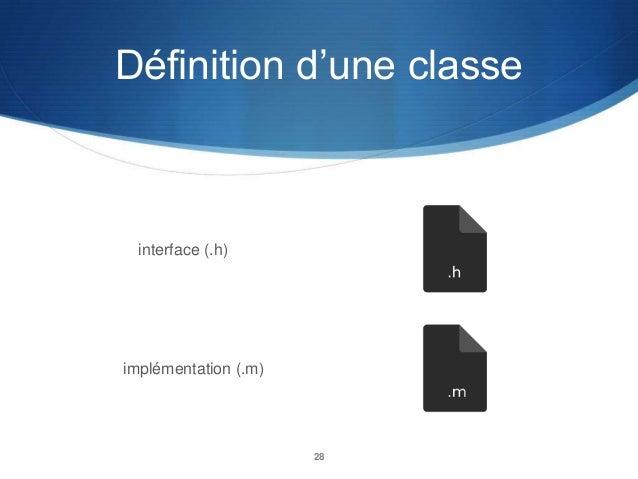 Définition d'une classe  interface (.h)  implémentation (.m)  28