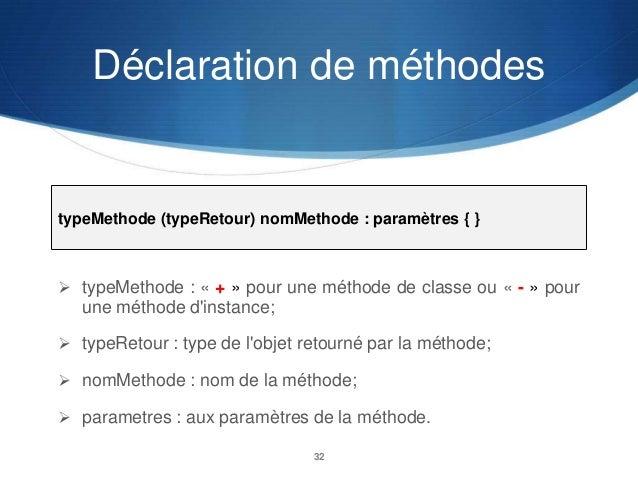 Déclaration de méthodes  typeMethode (typeRetour) nomMethode : paramètres { }   typeMethode : « + » pour une méthode de c...