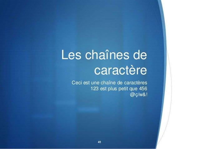 Les chaînes de caractère Ceci est une chaîne de caractères 123 est plus petit que 456 @ç/w&!  41