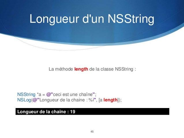 """Longueur d'un NSString  La méthode length de la classe NSString :  NSString *a = @""""ceci est une chaîne""""; NSLog(@""""Longueur ..."""