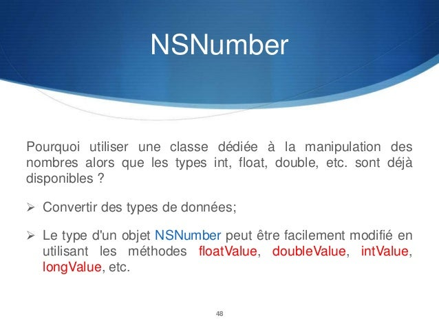 NSNumber  Pourquoi utiliser une classe dédiée à la manipulation des nombres alors que les types int, float, double, etc. s...