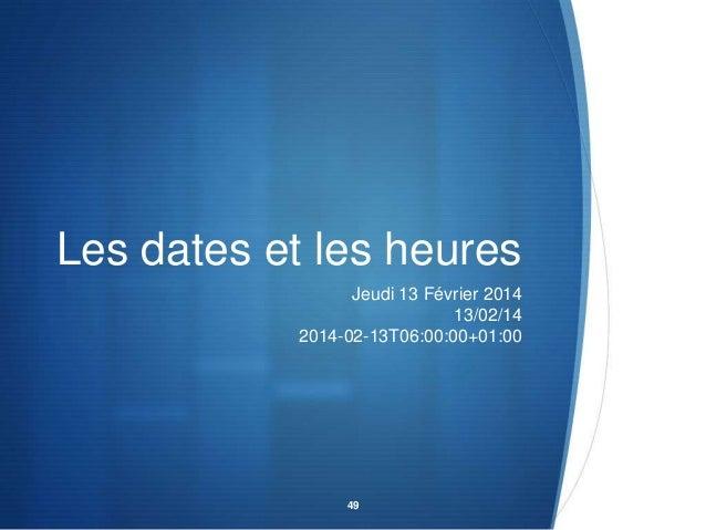 Les dates et les heures Jeudi 13 Février 2014 13/02/14 2014-02-13T06:00:00+01:00  49