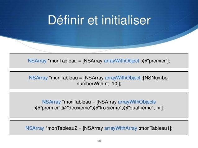 """Définir et initialiser  NSArray *monTableau = [NSArray arrayWithObject :@""""premier""""];  NSArray *monTableau = [NSArray array..."""