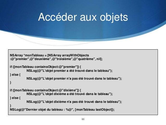 """Accéder aux objets  NSArray *monTableau = [NSArray arrayWithObjects :@""""premier"""",@""""deuxième"""",@""""troisième"""",@""""quatrième"""", nil..."""