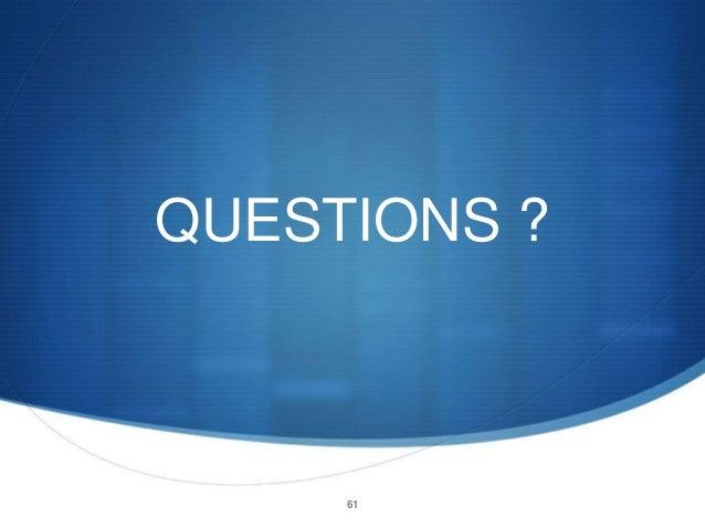QUESTIONS ?  61