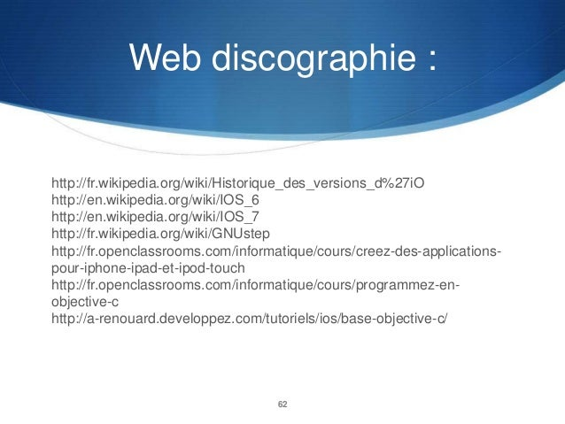 Web discographie :  http://fr.wikipedia.org/wiki/Historique_des_versions_d%27iO http://en.wikipedia.org/wiki/IOS_6 http://...