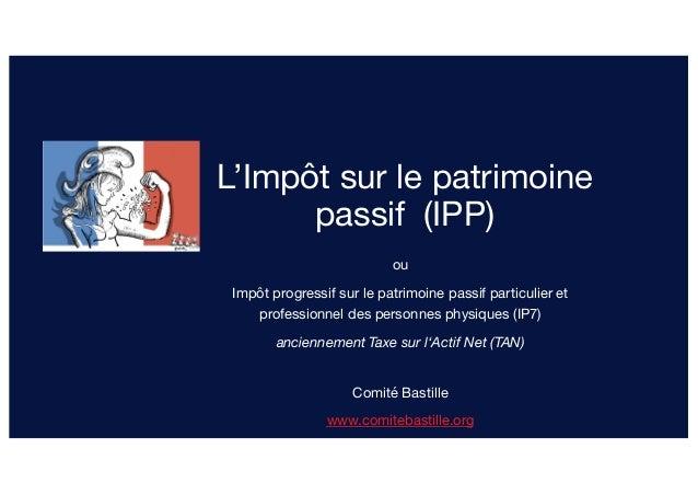 L'Impôt sur le patrimoine passif (IPP) ou Impôt progressif sur le patrimoine passif particulier et professionnel des perso...