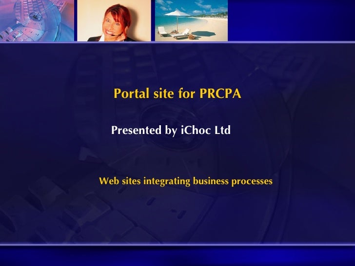 Portal site for PRCPA Presented by iChoc Ltd Web sites integrating business processes