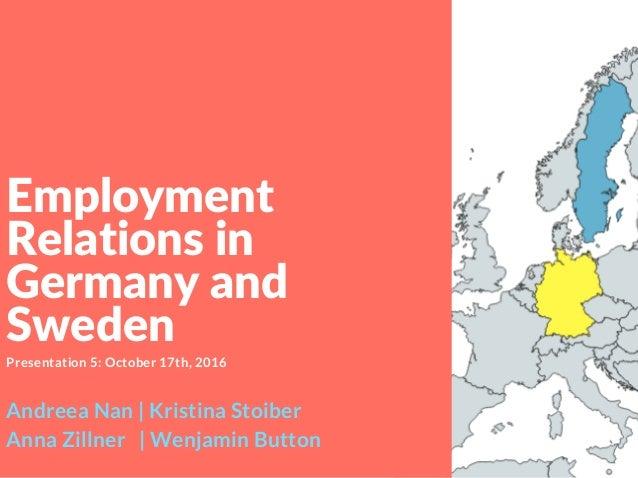 Andreea Nan | Kristina Stoiber Anna Zillner | Wenjamin Button Presentation 5: October 17th, 2016 Employment Relationsin G...