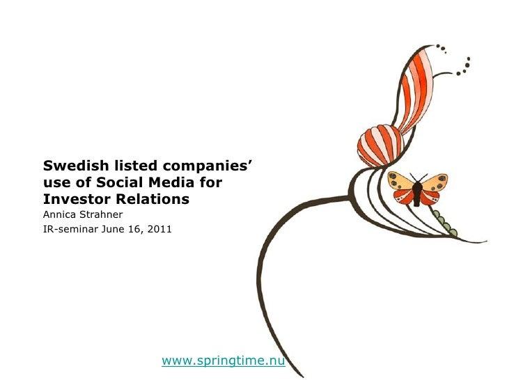Swedish listed companies'use of Social Media forInvestor RelationsAnnica StrahnerIR-seminar June 16, 2011                 ...