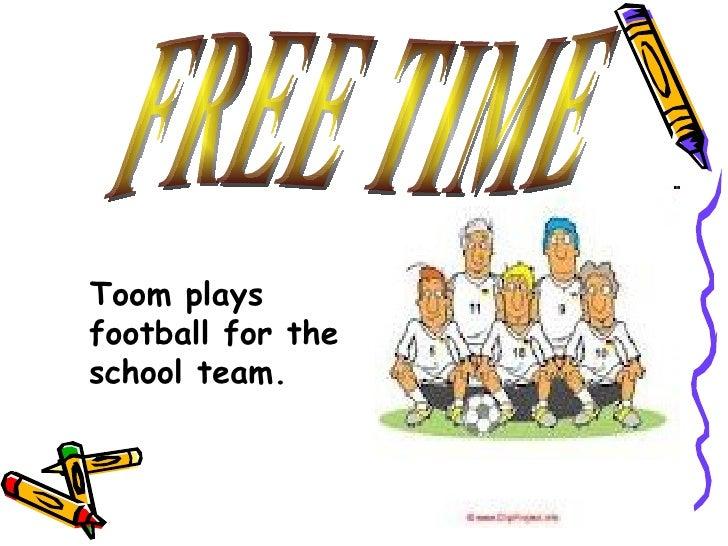 Toom playsfootball for theschool team.