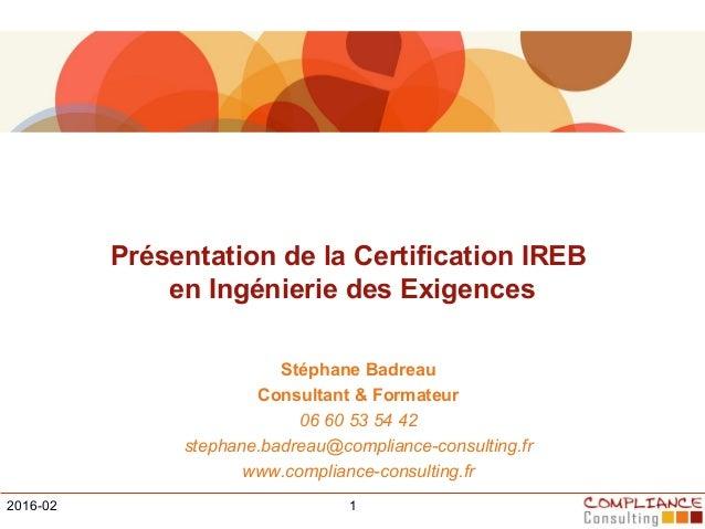 Présentation de la Certification IREB en Ingénierie des Exigences Stéphane Badreau Consultant & Formateur 06 60 53 54 42 s...