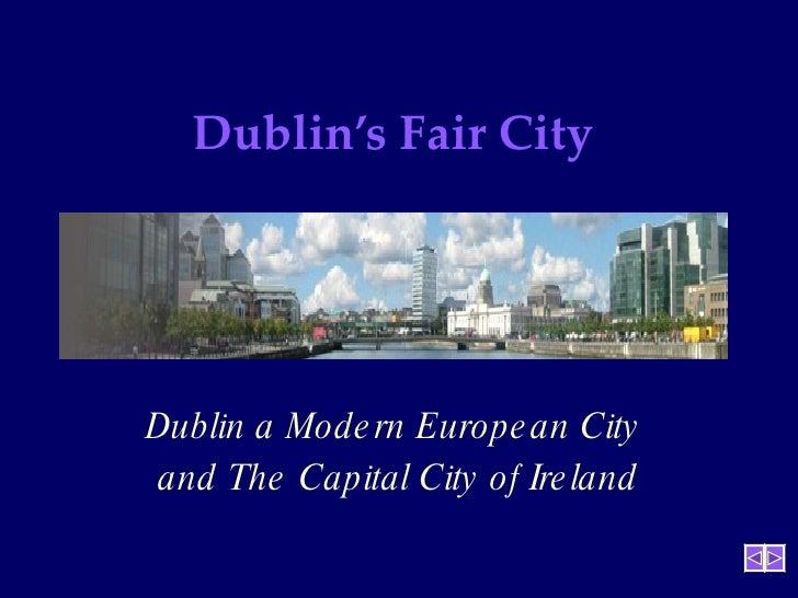 Dublin's Fair City  Dublin a Modern European City  and The Capital City of Ireland