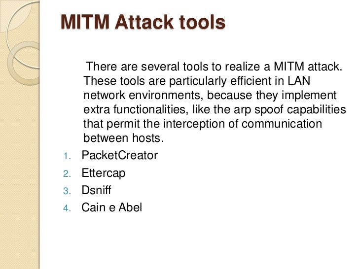 Man in the middle attack<br />occur when an attacker successfully inserts an intermediary software or program between two ...