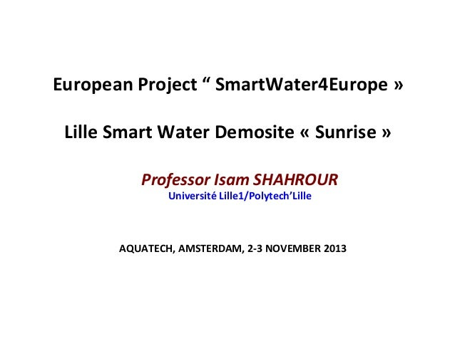 "European	   Project	   ""	   SmartWater4Europe	   »	    	    Lille	   Smart	   Water	   Demosite	   «	   Sunrise	   »	    P..."
