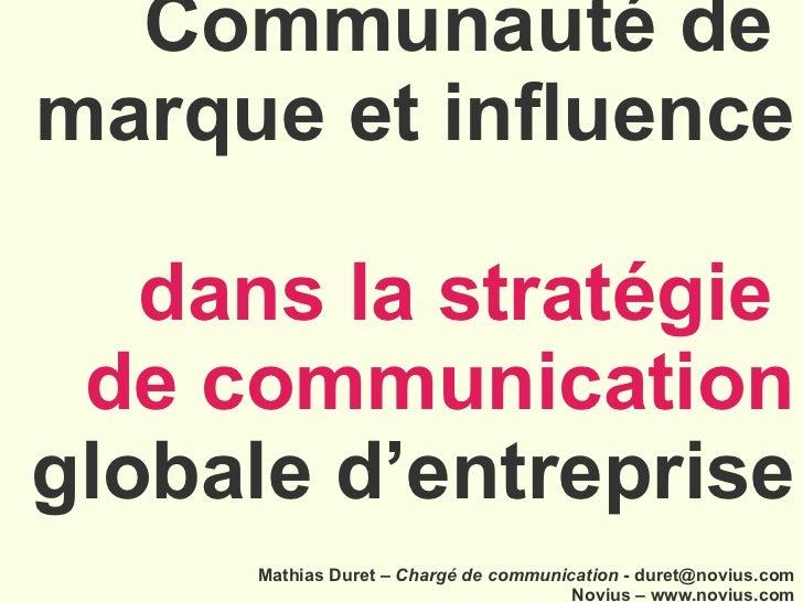 Communauté de  marque et influence  dans la stratégie  de communication  globale d'entreprise . Mathias Duret –  Chargé de...