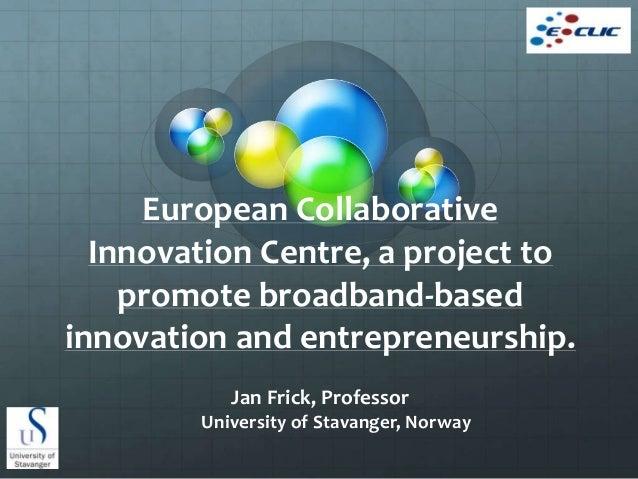 European Collaborative  Innovation Centre, a project to    promote broadband-basedinnovation and entrepreneurship.        ...