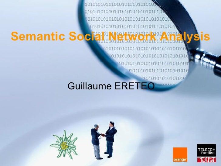 Semantic Social Network Analysis            Guillaume ERETEO