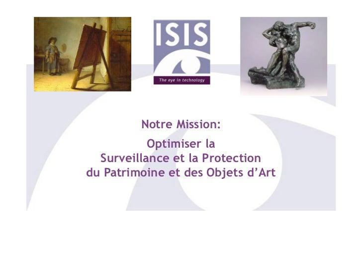 Notre Mission:           Optimiser la  Surveillance et la Protectiondu Patrimoine et des Objets d'Art