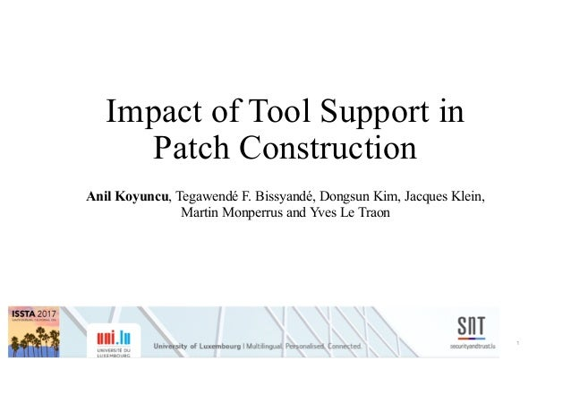Impact of Tool Support in Patch Construction Anil Koyuncu, Tegawendé F. Bissyandé, Dongsun Kim, Jacques Klein, Martin Monp...