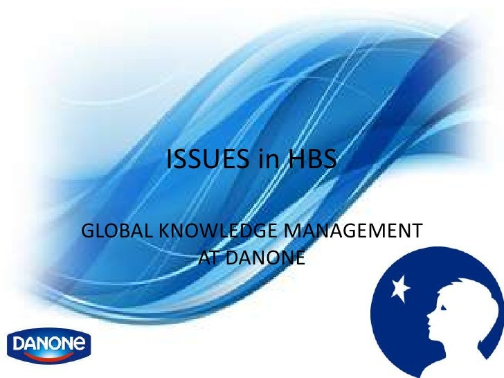 ISSUES in HBSGLOBAL KNOWLEDGE MANAGEMENT          AT DANONE