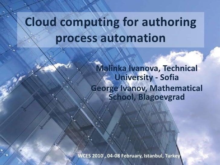 Cloud computing for authoring process automation <br />MalinkaIvanova, Technical University - Sofia<br />George Ivanov, Ma...