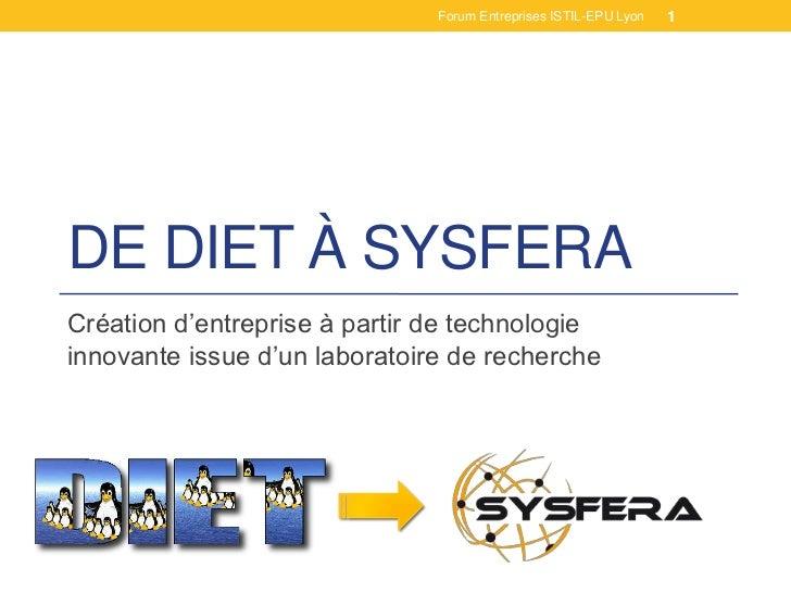 Forum Entreprises ISTIL-EPU Lyon   1DE DIET À SYSFERACréation d'entreprise à partir de technologieinnovante issue d'un lab...