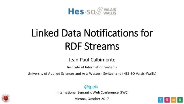 Linked Data Notifications for RDF Streams Jean-Paul Calbimonte Institute of Information Systems University of Applied Scie...