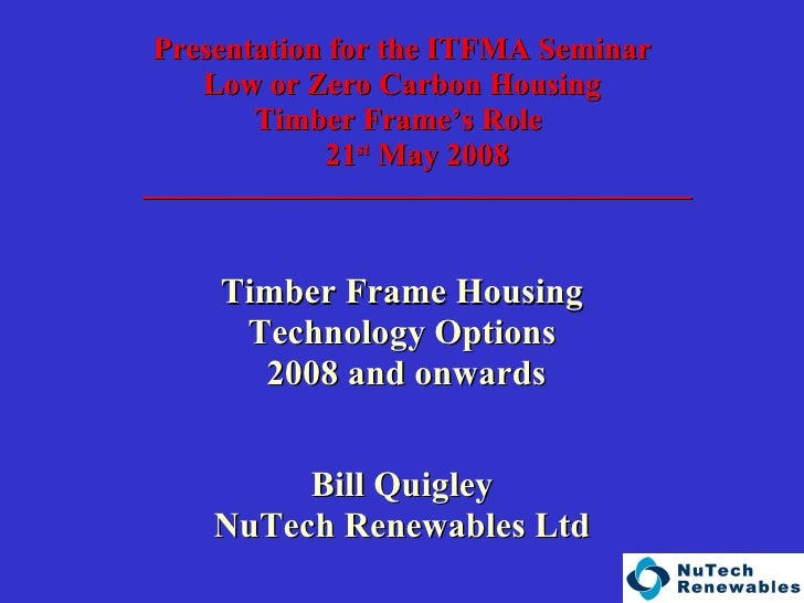 <ul><li>Presentation for the ITFMA Seminar </li></ul><ul><li>Low or Zero Carbon Housing </li></ul><ul><li>Timber Frame's...