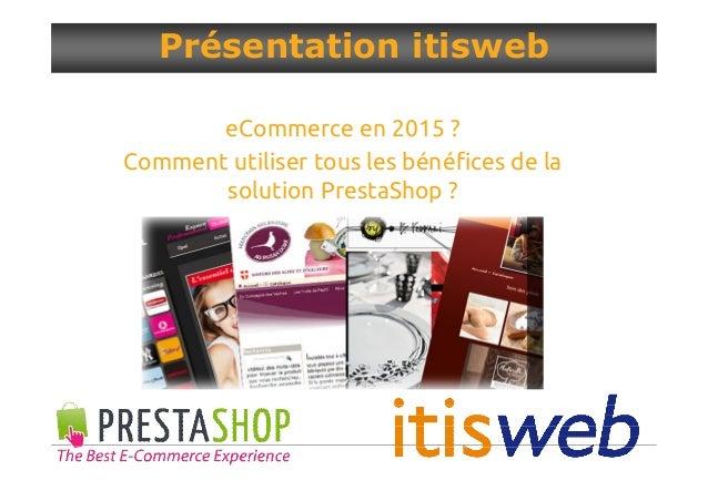 eCommerce en 2015 ? Comment utiliser tous les bénéfices de la solution PrestaShop ? Présentation itisweb