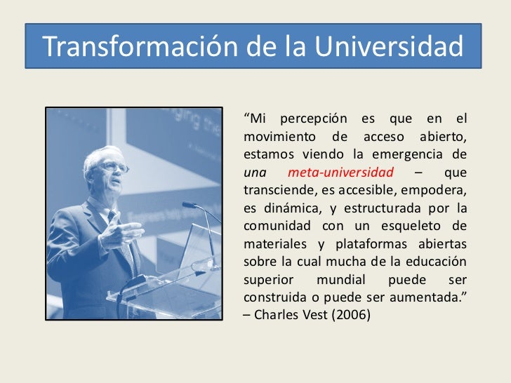 """Transformación de la Universidad               """"Mi percepción es que en el               movimiento de acceso abierto,    ..."""