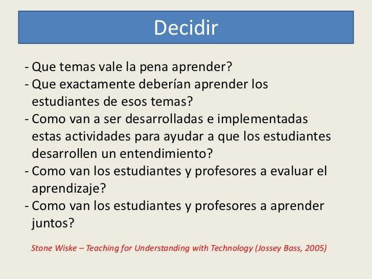 Decidir- Que temas vale la pena aprender?- Que exactamente deberían aprender los  estudiantes de esos temas?- Como van a s...