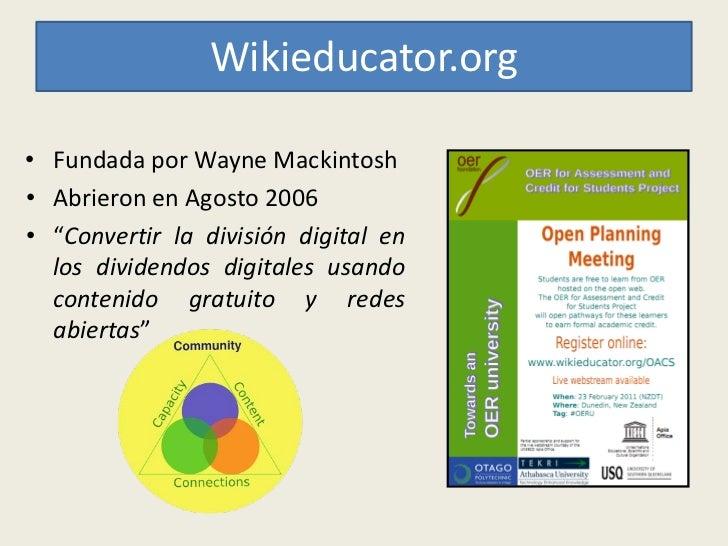 """Wikieducator.org• Fundada por Wayne Mackintosh• Abrieron en Agosto 2006• """"Convertir la división digital en  los dividendos..."""