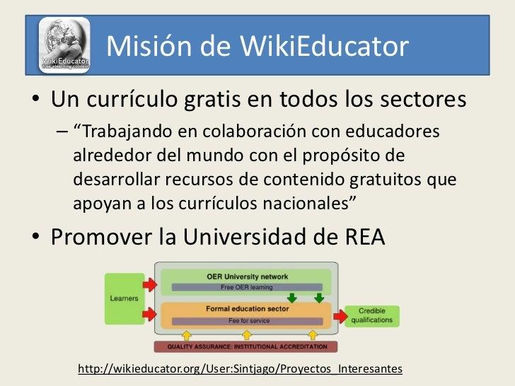 """Misión de WikiEducator• Un currículo gratis en todos los sectores  – """"Trabajando en colaboración con educadores    alreded..."""