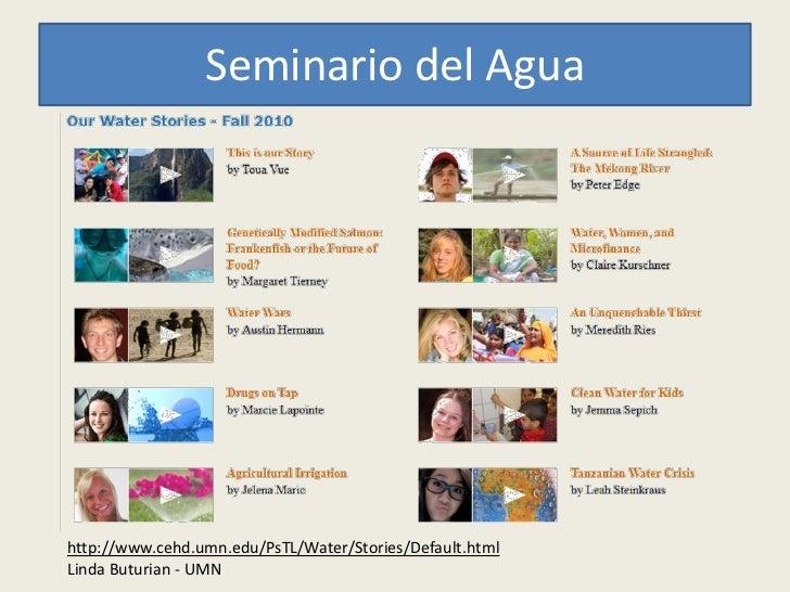 Seminario del Aguahttp://www.cehd.umn.edu/PsTL/Water/Stories/Default.htmlLinda Buturian - UMN