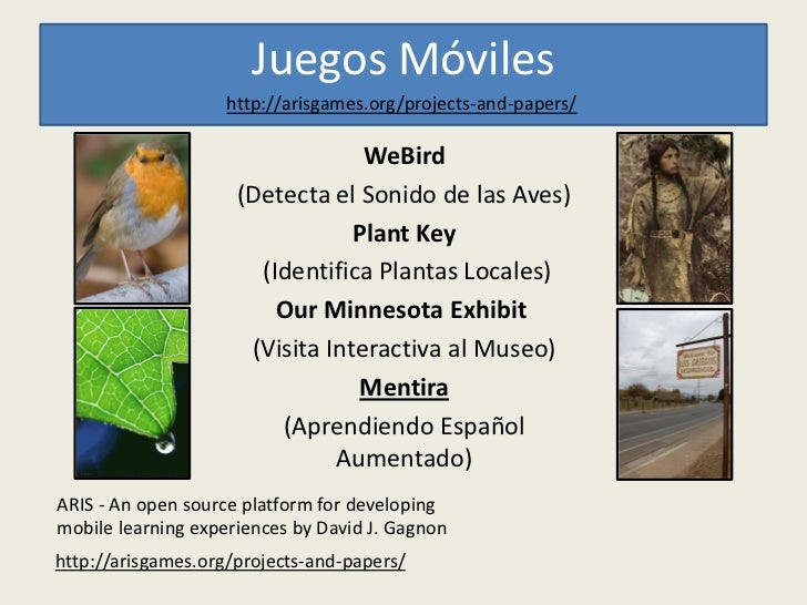 Juegos Móviles                    http://arisgames.org/projects-and-papers/                                  WeBird       ...