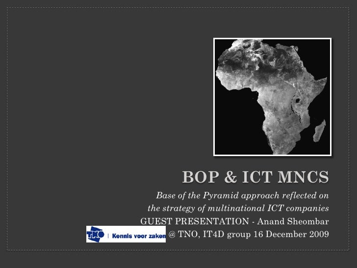 BOP & ICT MNCS    Base of the Pyramid approach reflected on  the strategy of multinational ICT companies GUEST PRESENTATIO...