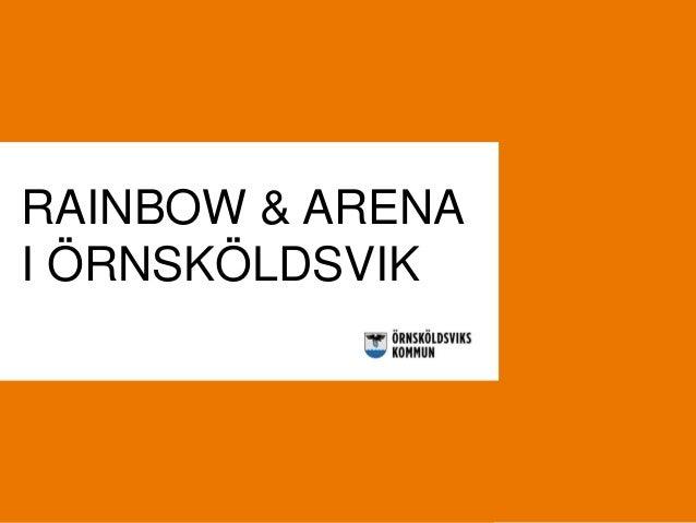 RAINBOW & ARENA I ÖRNSKÖLDSVIK