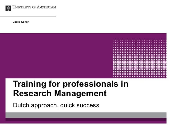 Training for professionals in Research Management Dutch approach, quick success Jacco Konijn